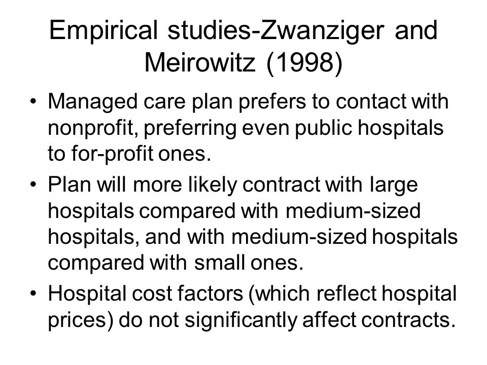 Empirical studies-Zwanziger and Meirowitz (1998) Managed care plan prefers to contact with nonprofit, preferring even public hospitals to for-profit ones.