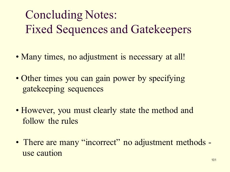 101 Concluding Notes: Fixed Sequences and Gatekeepers Many times, no adjustment is necessary at all! Other times you can gain power by specifying gate