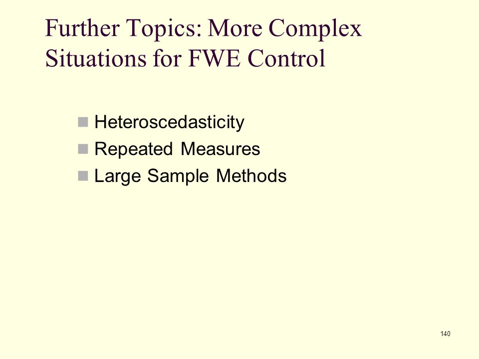 140 Further Topics: More Complex Situations for FWE Control Heteroscedasticity Repeated Measures Large Sample Methods
