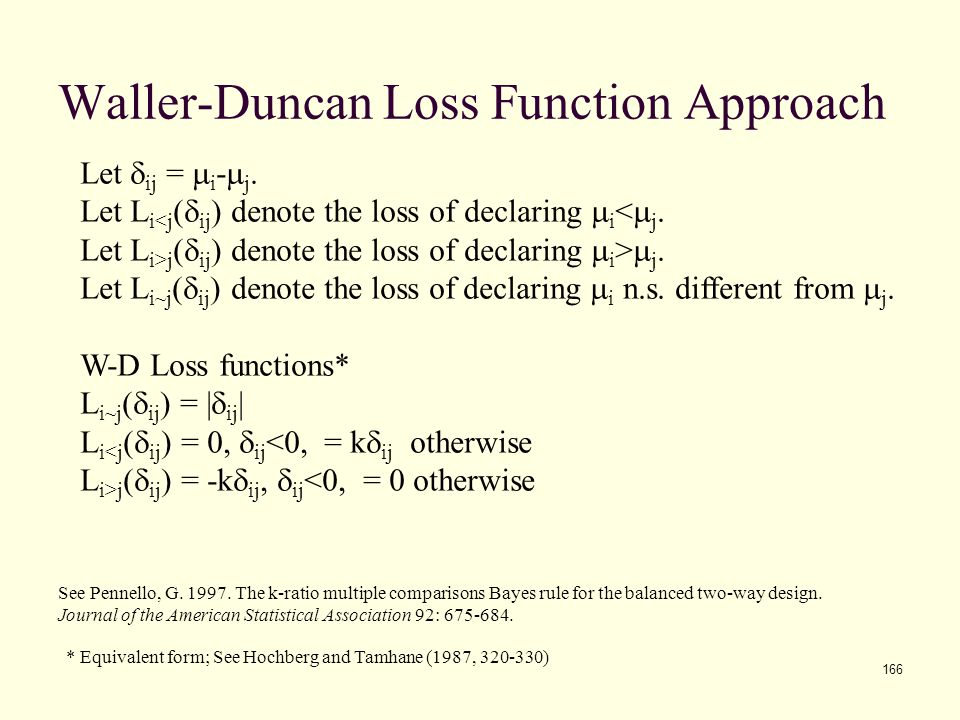 166 Waller-Duncan Loss Function Approach Let  ij =  i -  j. Let L i<j (  ij ) denote the loss of declaring  i <  j. Let L i>j (  ij ) denote th