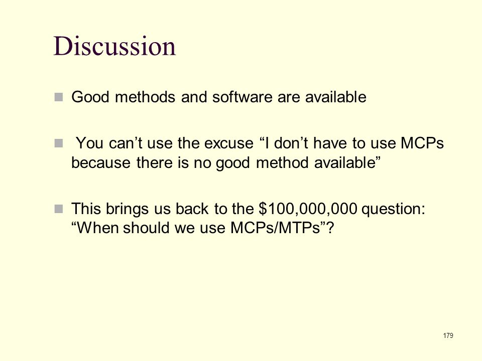 "179 Discussion Good methods and software are available You can't use the excuse ""I don't have to use MCPs because there is no good method available"" T"