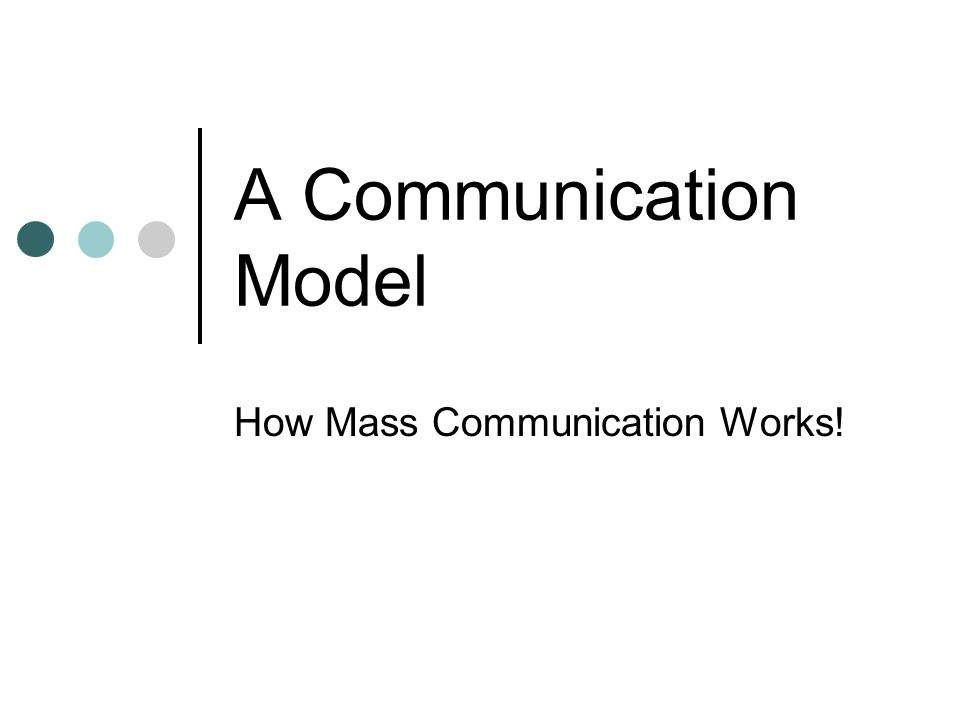 A Communication Model How Mass Communication Works!