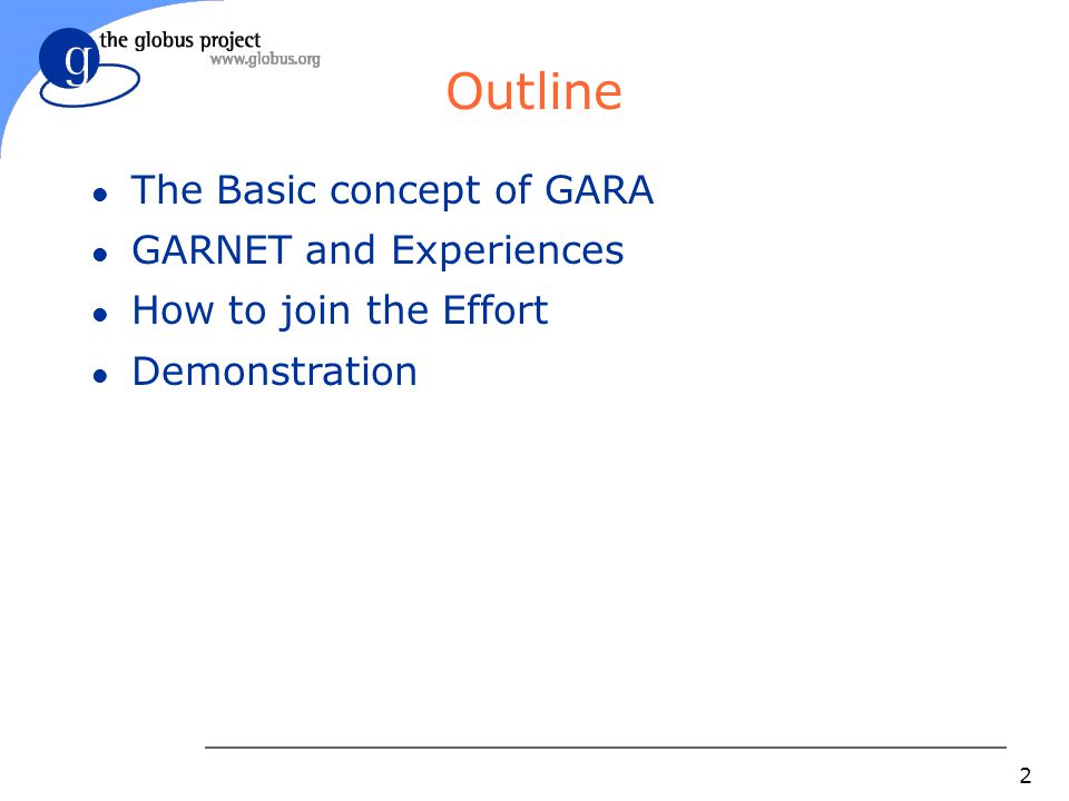 2 Outline l The Basic concept of GARA l GARNET and Experiences l How to join the Effort l Demonstration