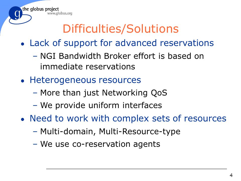 4 Difficulties/Solutions l Lack of support for advanced reservations –NGI Bandwidth Broker effort is based on immediate reservations l Heterogeneous r