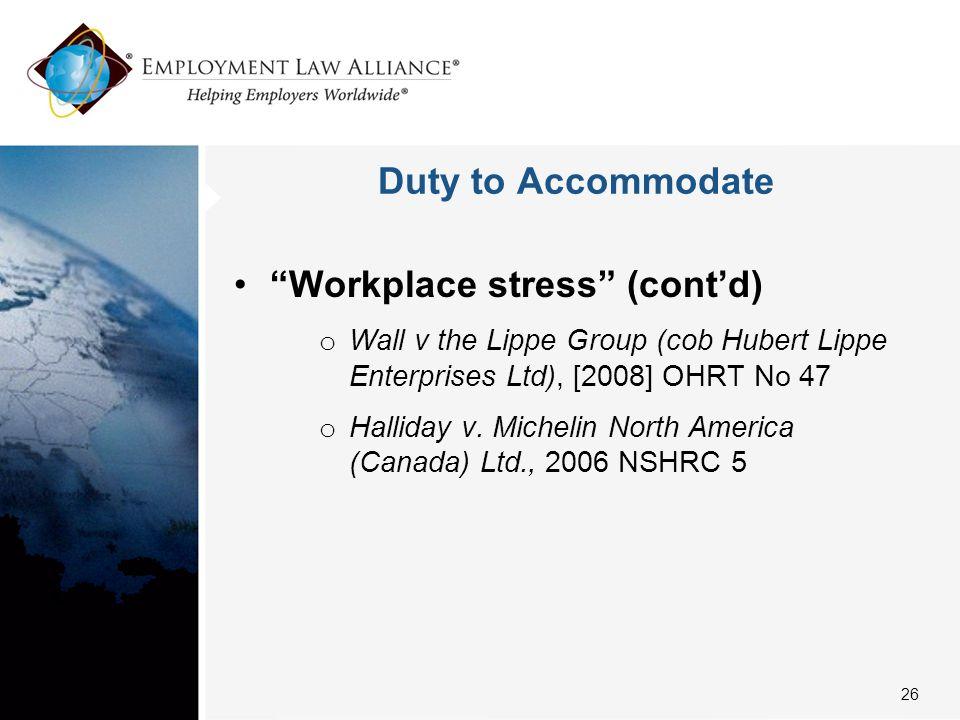 "Duty to Accommodate ""Workplace stress"" (cont'd) o Wall v the Lippe Group (cob Hubert Lippe Enterprises Ltd), [2008] OHRT No 47 o Halliday v. Michelin"