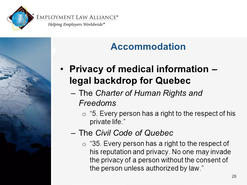 """Accommodation Privacy of medical information – legal backdrop for Quebec –The Charter of Human Rights and Freedoms o """"5. Every person has a right to t"""