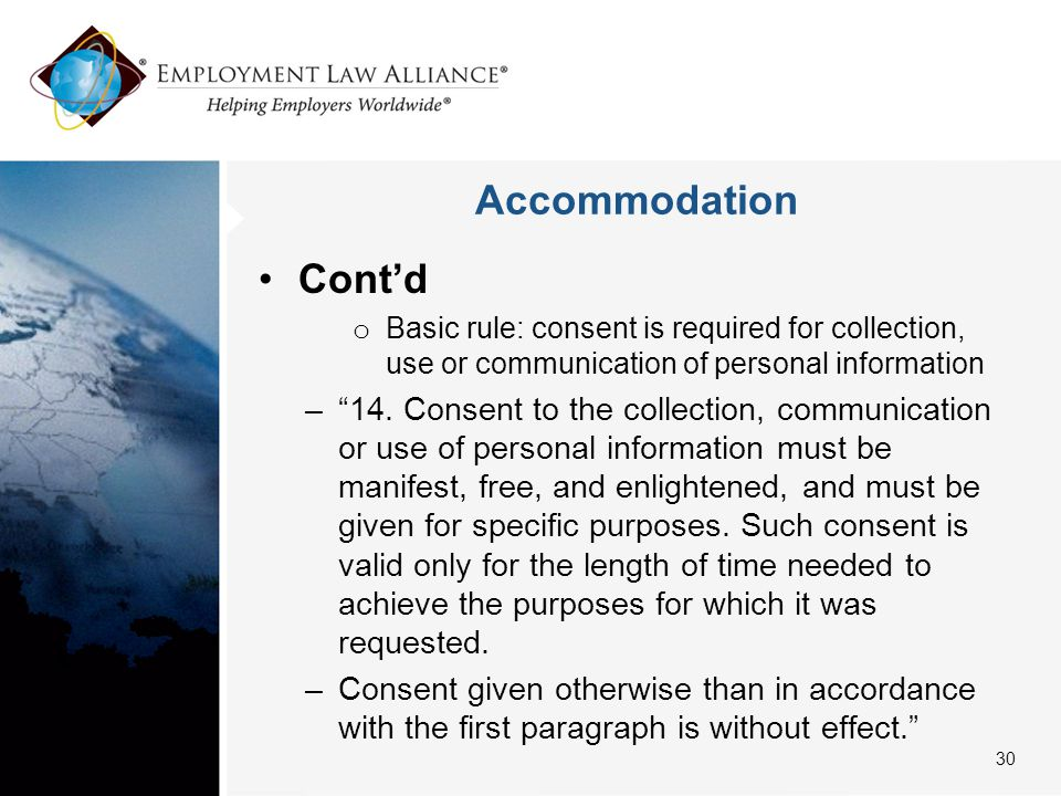 Accommodation Cont'd o Basic rule: consent is required for collection, use or communication of personal information – 14.
