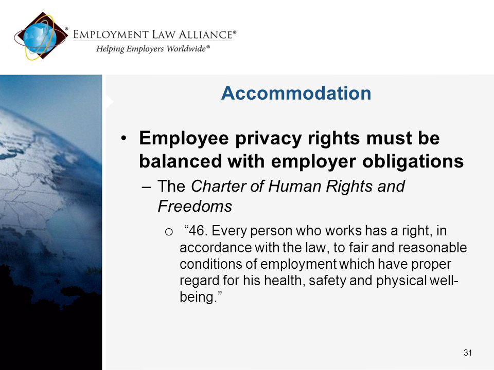 """Accommodation Employee privacy rights must be balanced with employer obligations –The Charter of Human Rights and Freedoms o """"46. Every person who wor"""