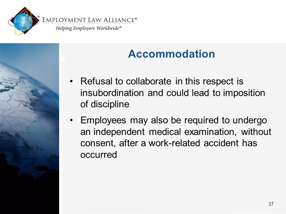 Accommodation Refusal to collaborate in this respect is insubordination and could lead to imposition of discipline Employees may also be required to u