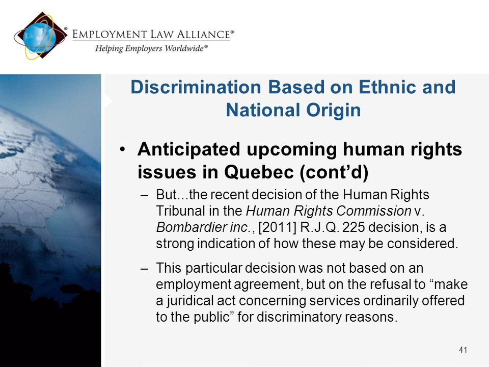 Discrimination Based on Ethnic and National Origin Anticipated upcoming human rights issues in Quebec (cont'd) –But...the recent decision of the Human Rights Tribunal in the Human Rights Commission v.