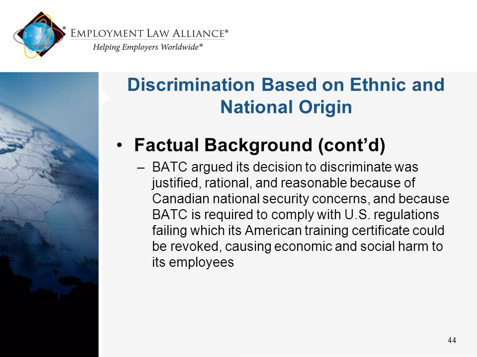 Discrimination Based on Ethnic and National Origin Factual Background (cont'd) –BATC argued its decision to discriminate was justified, rational, and
