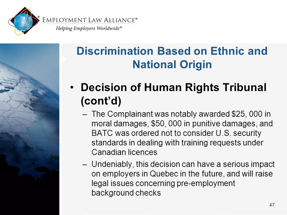 Discrimination Based on Ethnic and National Origin Decision of Human Rights Tribunal (cont'd) –The Complainant was notably awarded $25, 000 in moral damages, $50, 000 in punitive damages, and BATC was ordered not to consider U.S.