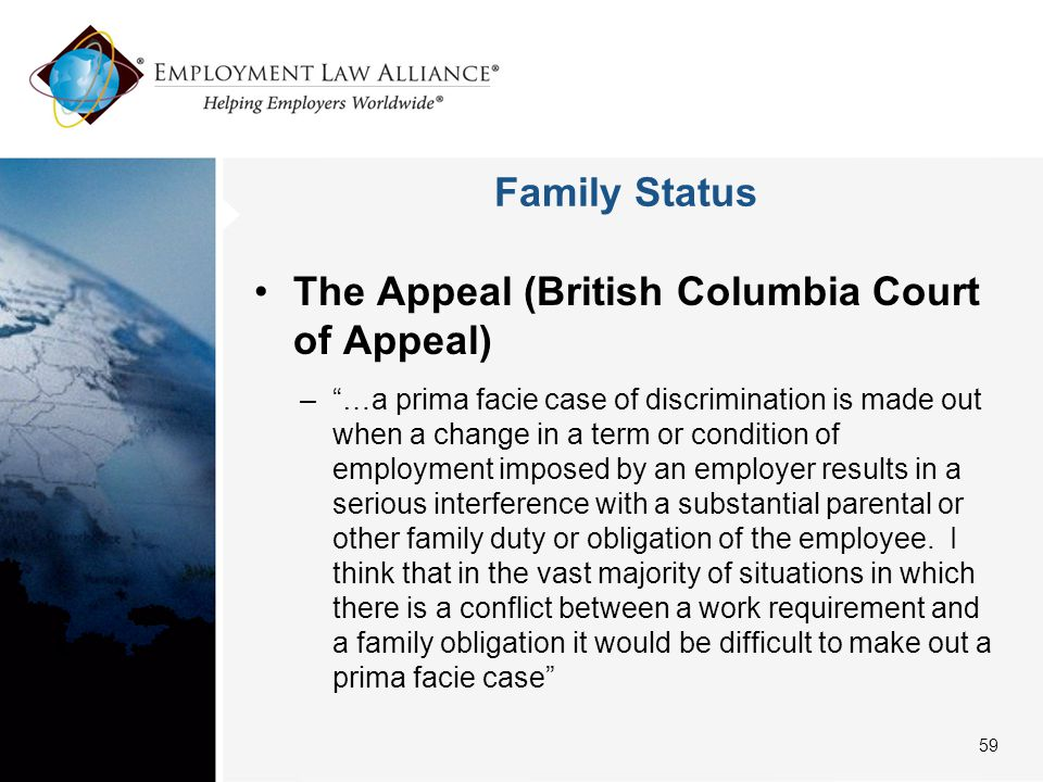 """Family Status The Appeal (British Columbia Court of Appeal) –""""…a prima facie case of discrimination is made out when a change in a term or condition o"""