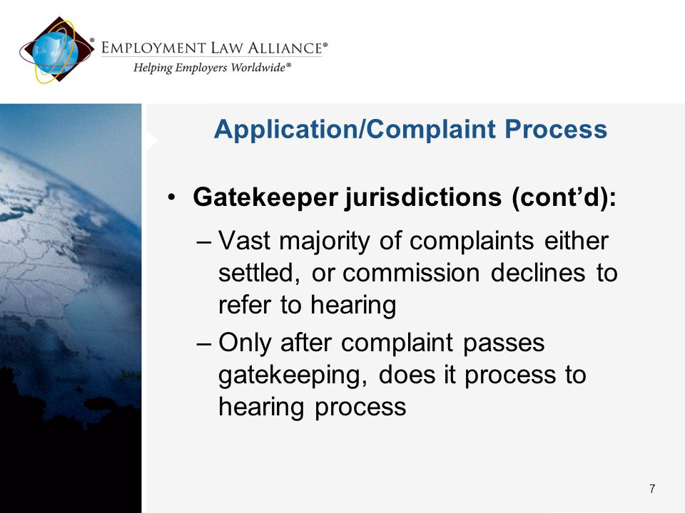 Application/Complaint Process Gatekeeper jurisdictions (cont'd): –Vast majority of complaints either settled, or commission declines to refer to hearing –Only after complaint passes gatekeeping, does it process to hearing process 7