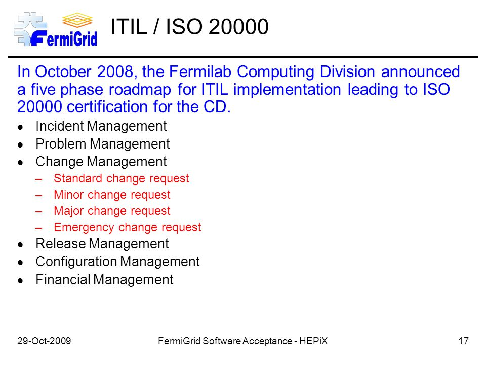 ITIL / ISO 20000 In October 2008, the Fermilab Computing Division announced a five phase roadmap for ITIL implementation leading to ISO 20000 certification for the CD.