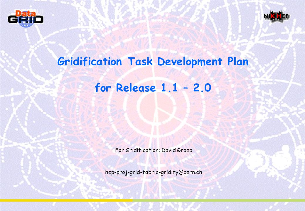 Gridification Task Development Plan for Release 1.1 – 2.0 For Gridification: David Groep hep-proj-grid-fabric-gridify@cern.ch