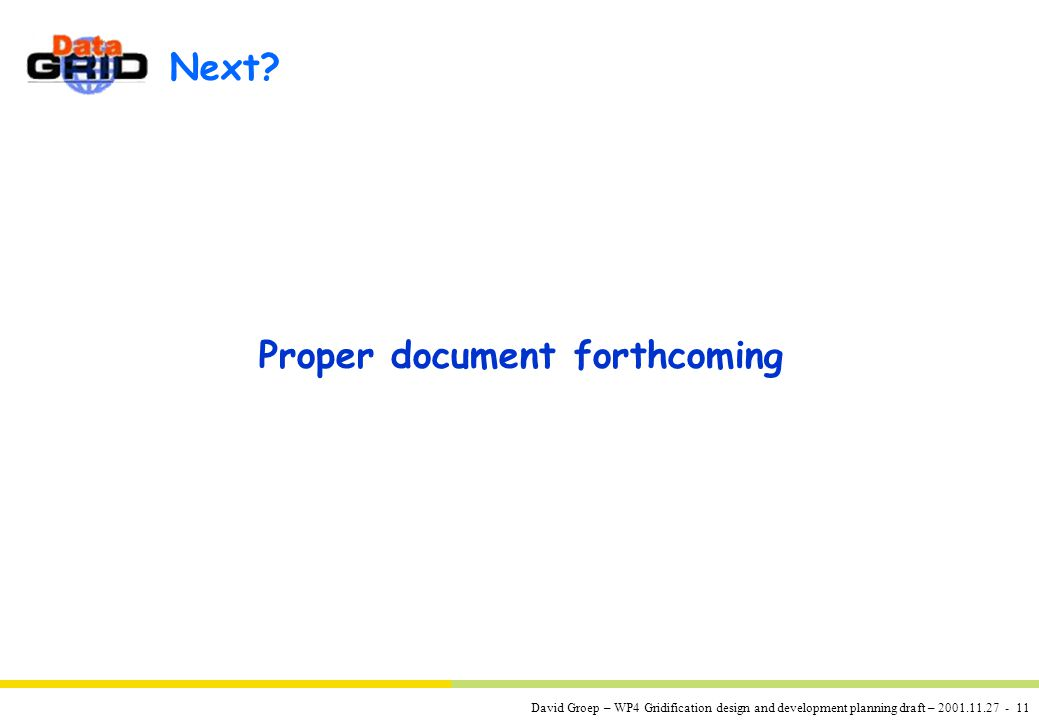 David Groep – WP4 Gridification design and development planning draft – 2001.11.27 - 11 Next? Proper document forthcoming