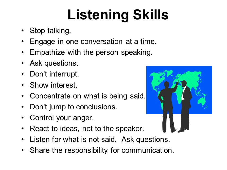 Listening Skills Stop talking.Engage in one conversation at a time.