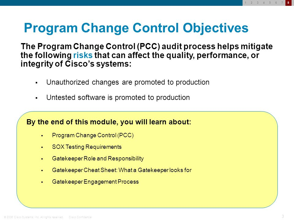 © 2006 Cisco Systems, Inc. All rights reserved.Cisco Confidential 2 123456789 Change Control Training Agenda This training will cover nine short modul