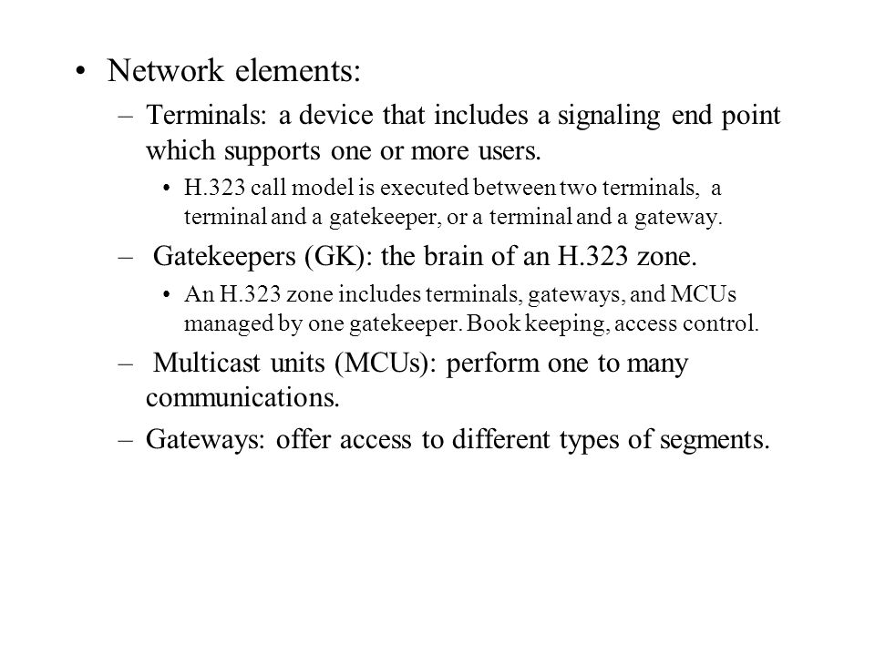Network elements: –Terminals: a device that includes a signaling end point which supports one or more users.