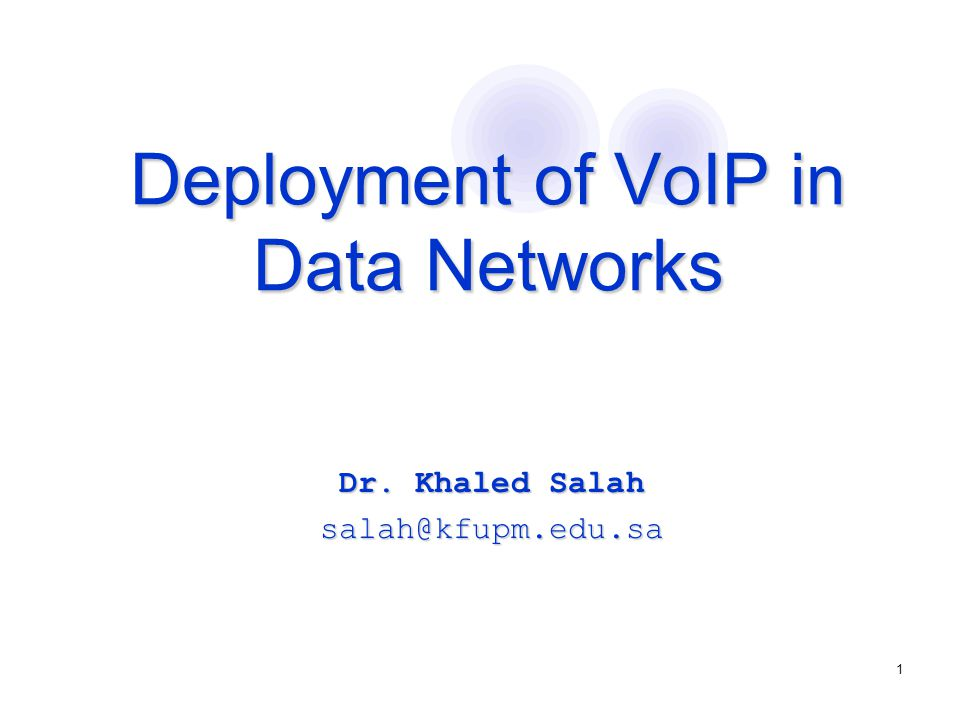 1 Deployment of VoIP in Data Networks Deployment of VoIP in Data Networks Dr.