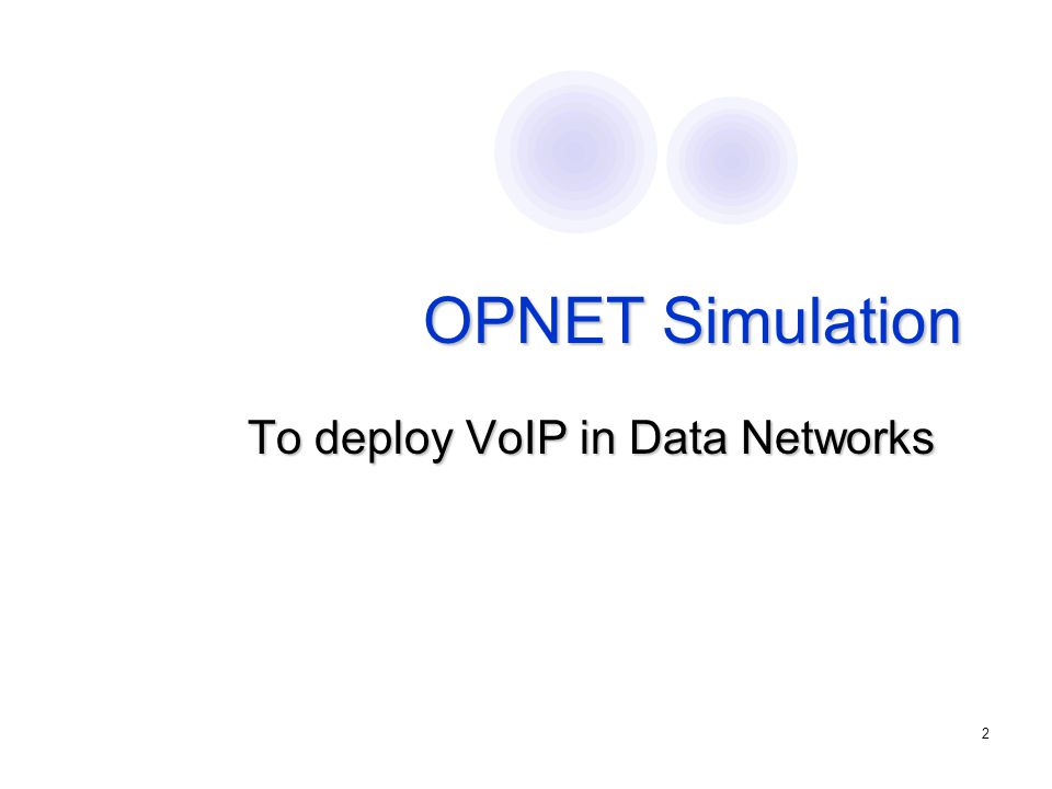 2 OPNET Simulation To deploy VoIP in Data Networks