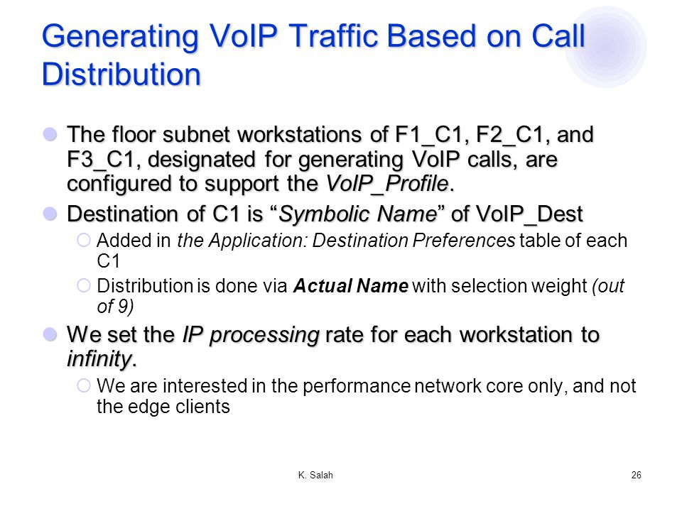 K. Salah26 Generating VoIP Traffic Based on Call Distribution The floor subnet workstations of F1_C1, F2_C1, and F3_C1, designated for generating VoIP