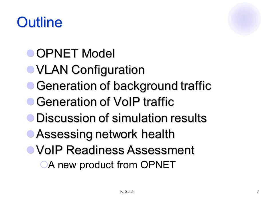 K. Salah3 Outline OPNET Model OPNET Model VLAN Configuration VLAN Configuration Generation of background traffic Generation of background traffic Gene