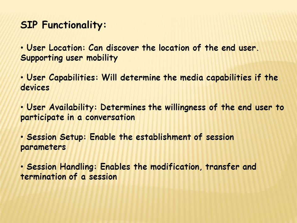 SIP Functionality: User Location: Can discover the location of the end user.