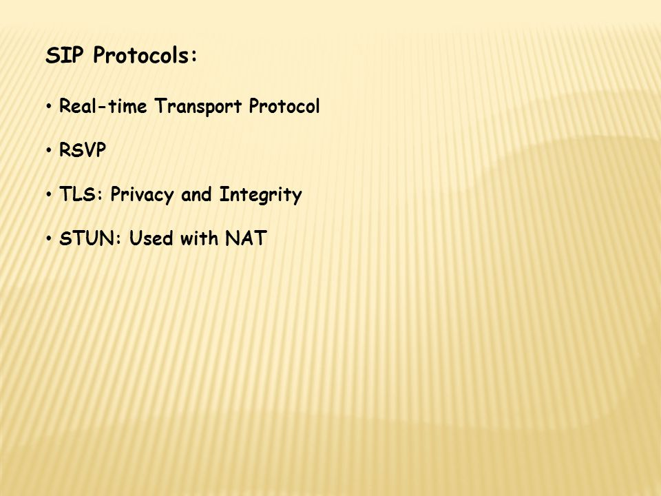 SIP Protocols: Real-time Transport Protocol RSVP TLS: Privacy and Integrity STUN: Used with NAT