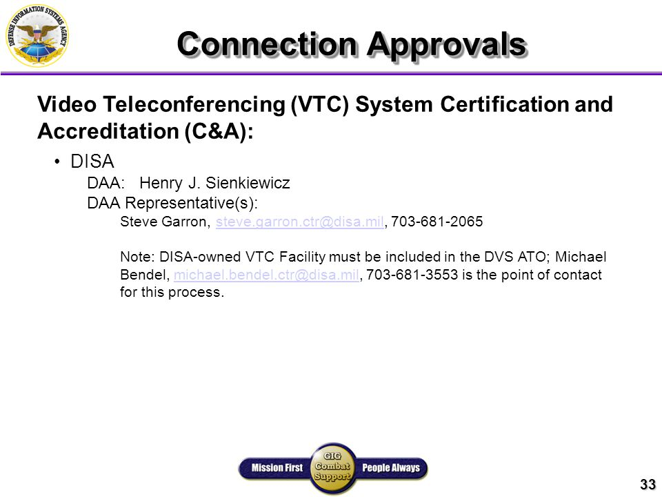 33 Connection Approvals Video Teleconferencing (VTC) System Certification and Accreditation (C&A): DISA DAA: Henry J.