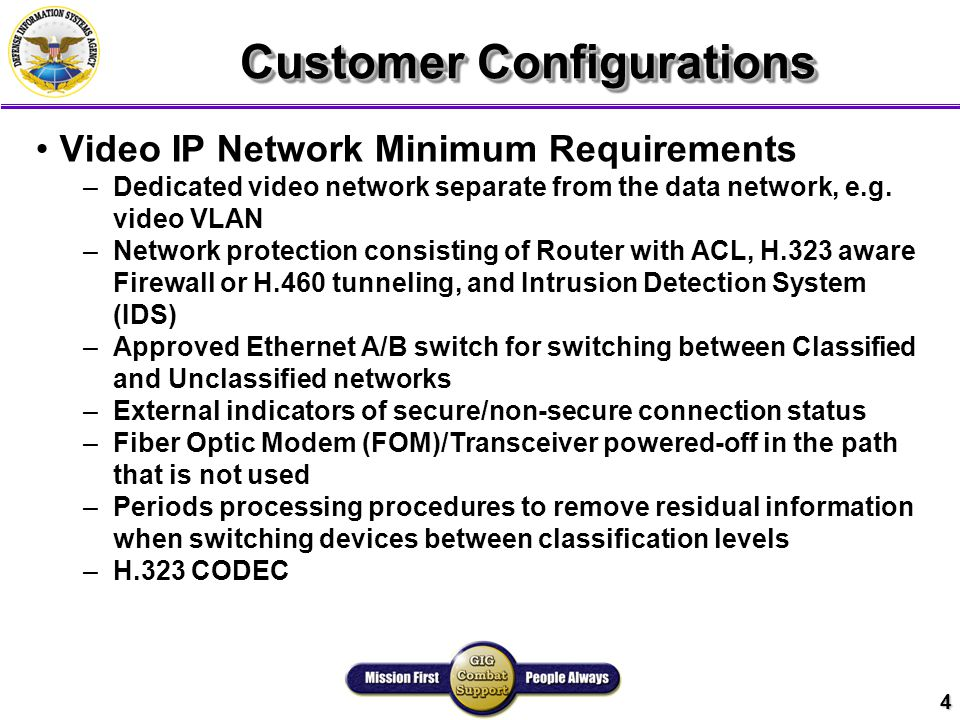 4 Customer Configurations Video IP Network Minimum Requirements – –Dedicated video network separate from the data network, e.g.
