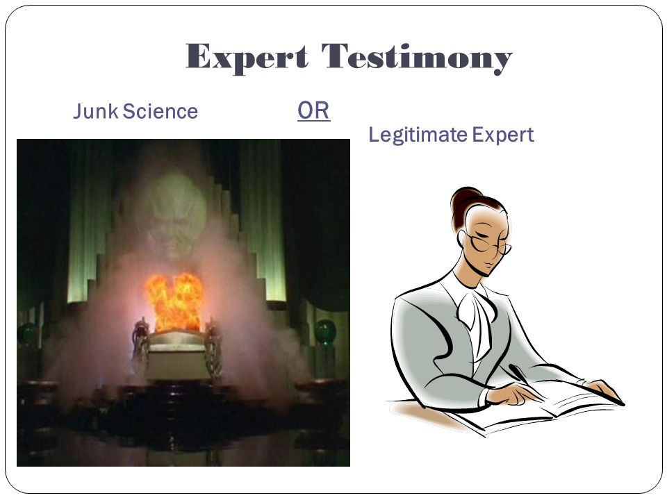 Expert Testimony Junk Science OR Legitimate Expert