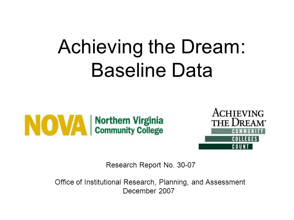 Achieving the Dream: Baseline Data Office of Institutional Research, Planning, and Assessment December 2007 Research Report No.