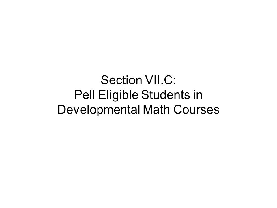 Section VII.C: Pell Eligible Students in Developmental Math Courses