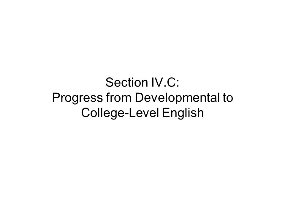 Section IV.C: Progress from Developmental to College-Level English