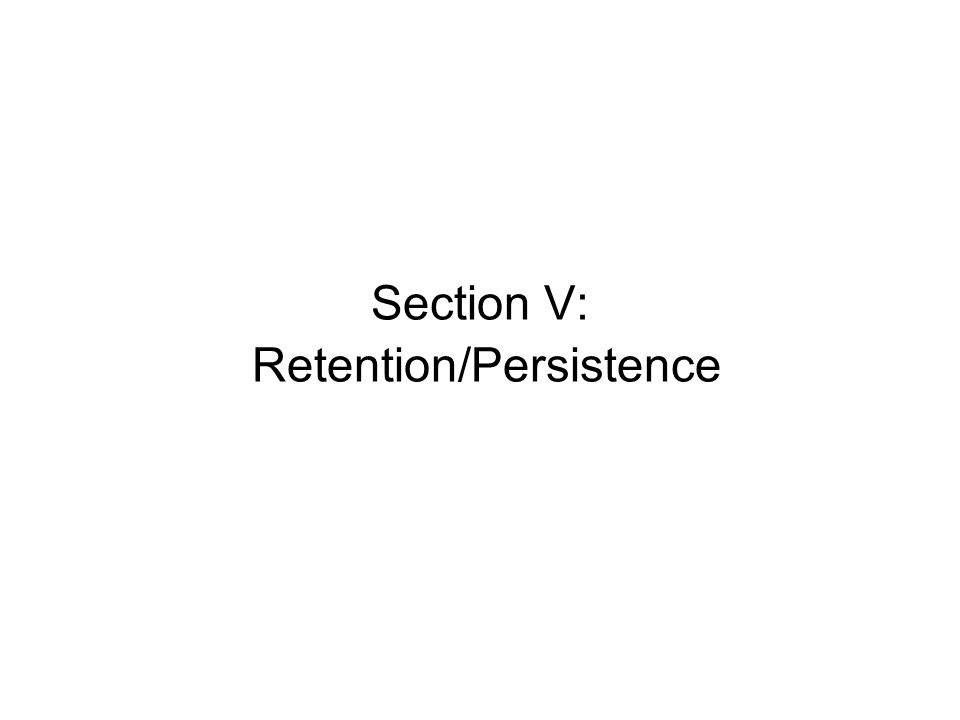 Section V: Retention/Persistence