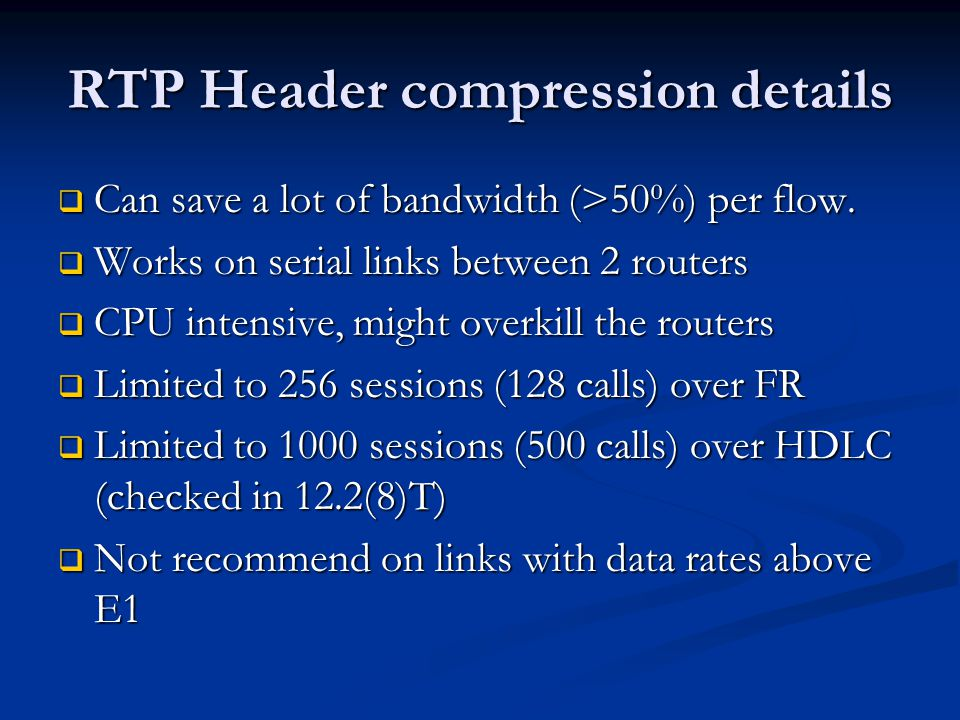 RTP Header compression details  Can save a lot of bandwidth (>50%) per flow.