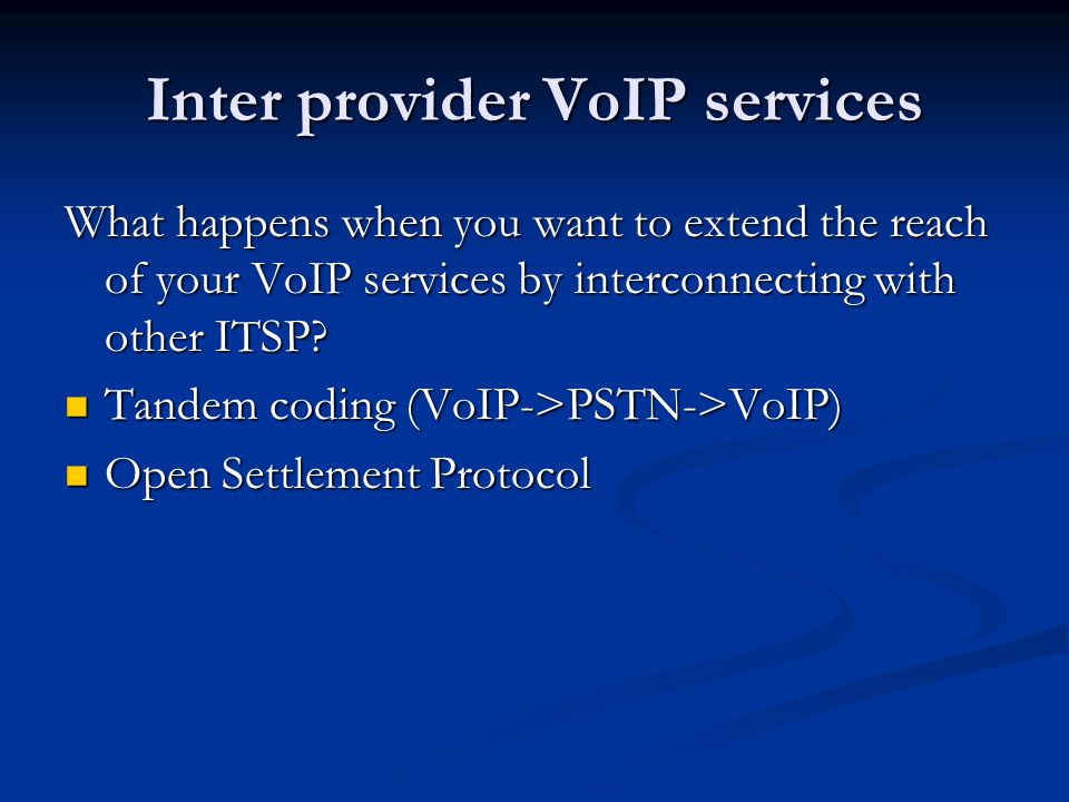 Inter provider VoIP services What happens when you want to extend the reach of your VoIP services by interconnecting with other ITSP.