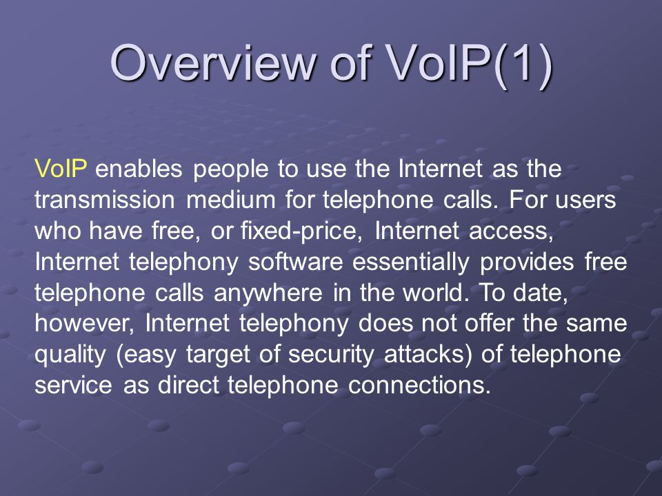 VoIP enables people to use the Internet as the transmission medium for telephone calls.