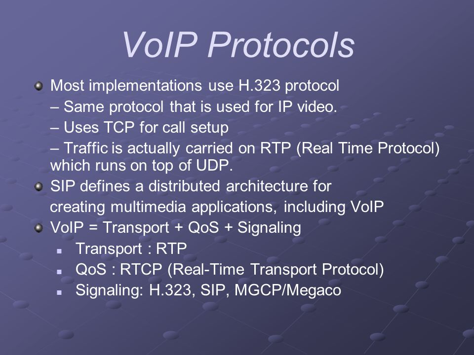 VoIP Protocols Most implementations use H.323 protocol – Same protocol that is used for IP video.