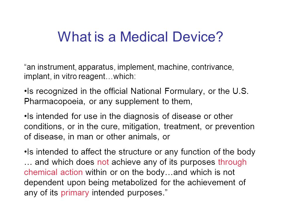 "What is a Medical Device? ""an instrument, apparatus, implement, machine, contrivance, implant, in vitro reagent…which: Is recognized in the official N"