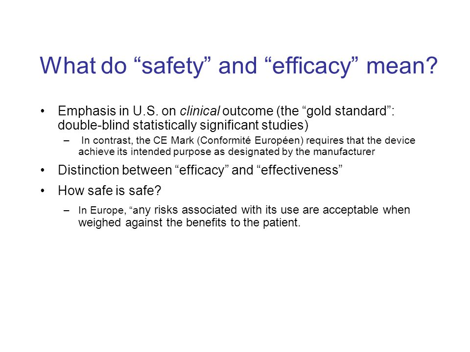 "What do ""safety"" and ""efficacy"" mean? Emphasis in U.S. on clinical outcome (the ""gold standard"": double-blind statistically significant studies) – In"