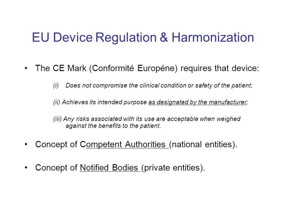 EU Device Regulation & Harmonization The CE Mark (Conformité Européne) requires that device: (i)Does not compromise the clinical condition or safety o
