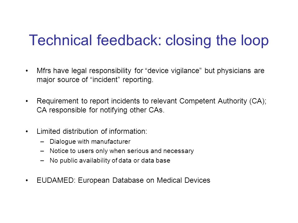 "Technical feedback: closing the loop Mfrs have legal responsibility for ""device vigilance"" but physicians are major source of ""incident"" reporting. Re"