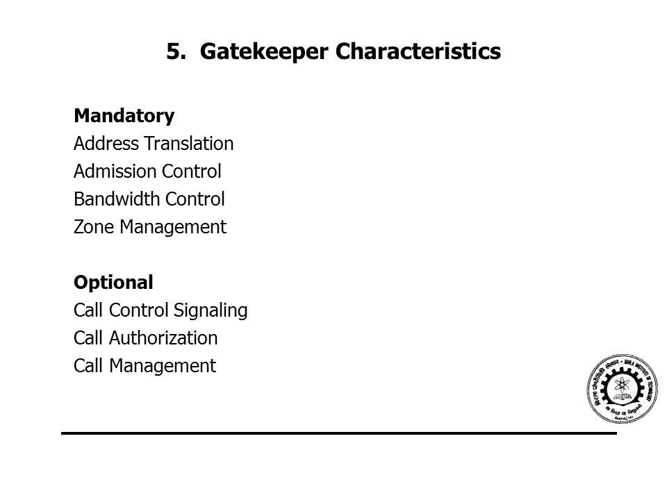5. Gatekeeper Characteristics Mandatory Address Translation Admission Control Bandwidth Control Zone Management Optional Call Control Signaling Call A
