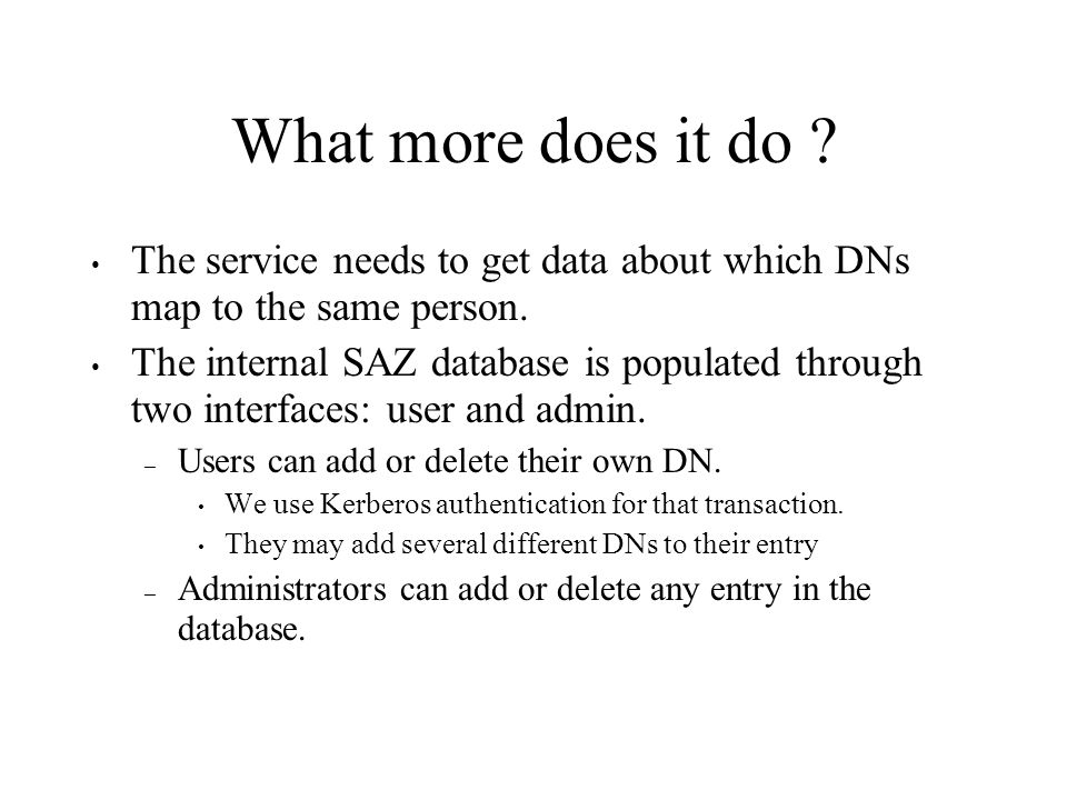 What more does it do ? The service needs to get data about which DNs map to the same person. The internal SAZ database is populated through two interf