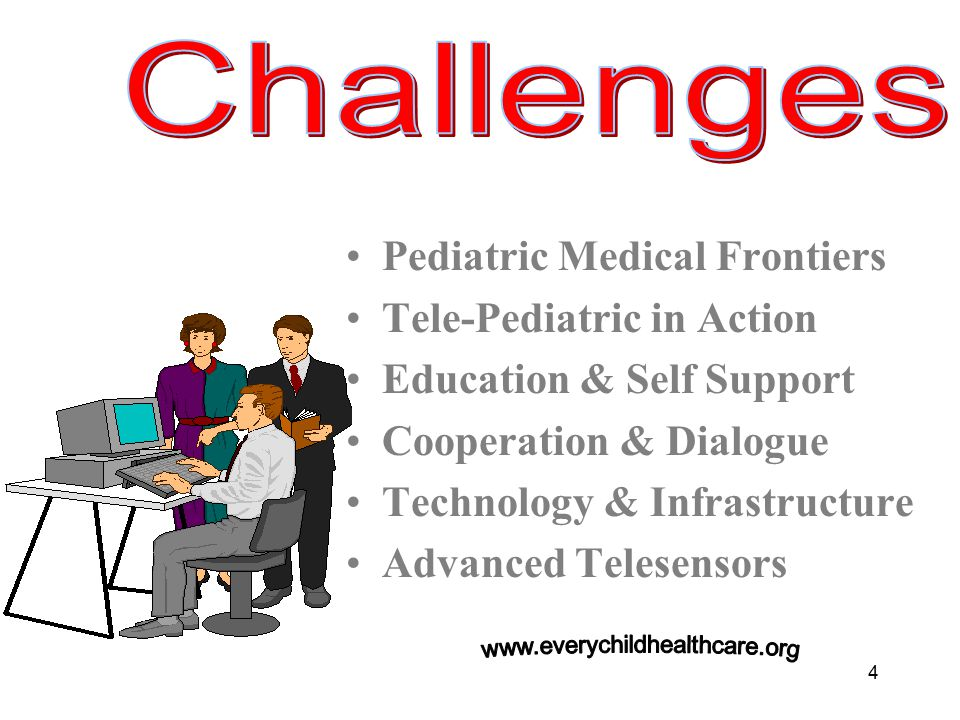 4 Pediatric Medical Frontiers Tele-Pediatric in Action Education & Self Support Cooperation & Dialogue Technology & Infrastructure Advanced Telesensors