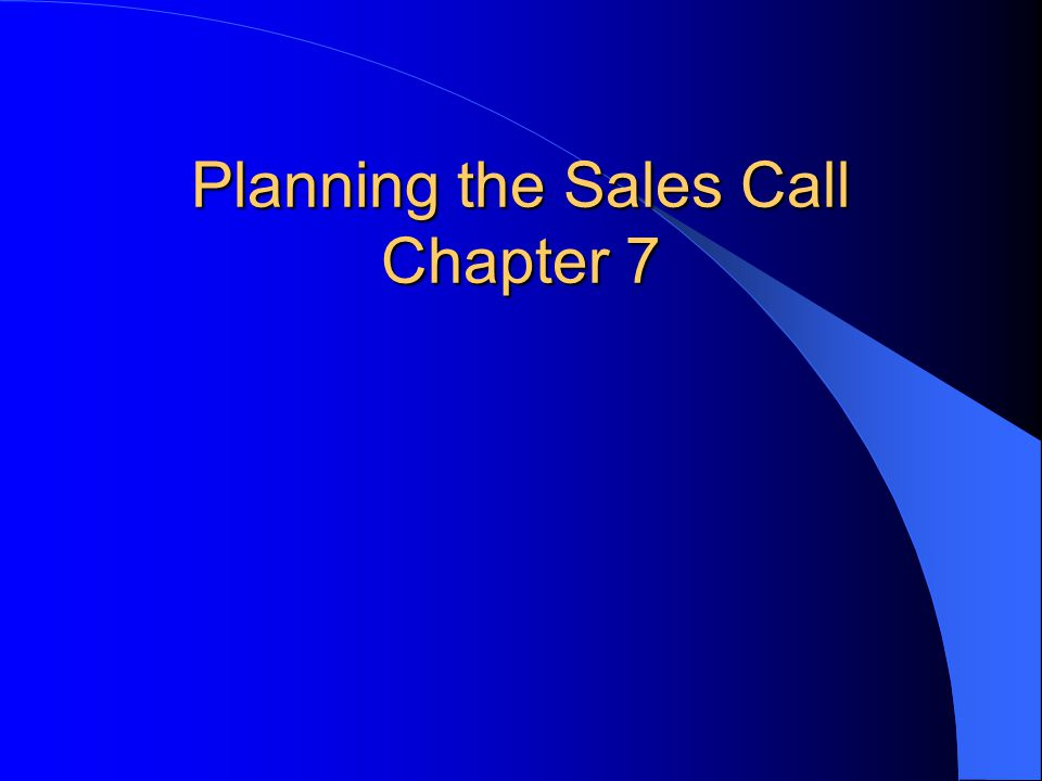Planning the Sales Call Chapter 7