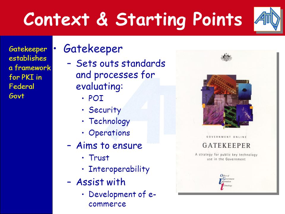 Context & Starting Points Gatekeeper –Sets outs standards and processes for evaluating: POI Security Technology Operations –Aims to ensure Trust Inter